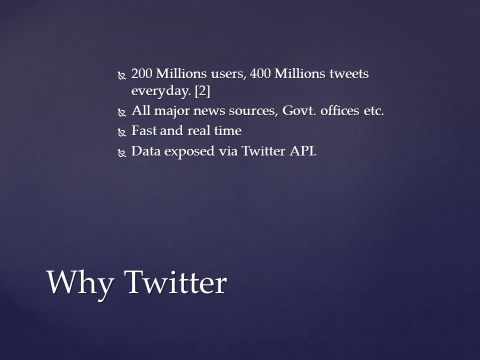  200 Millions users, 400 Millions tweets everyday.