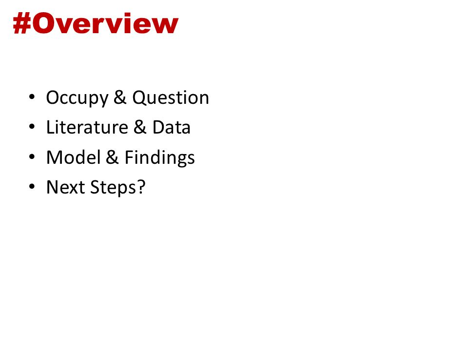 #Overview Occupy & Question Literature & Data Model & Findings Next Steps