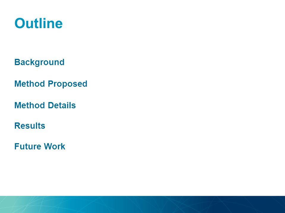Outline Background Method Proposed Method Details Results Future Work