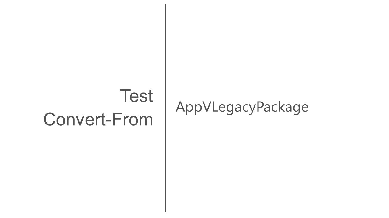 AppVLegacyPackage Test Convert-From