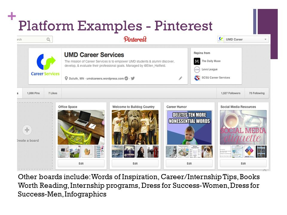 + Platform Examples - Pinterest Other boards include: Words of Inspiration, Career/Internship Tips, Books Worth Reading, Internship programs, Dress fo