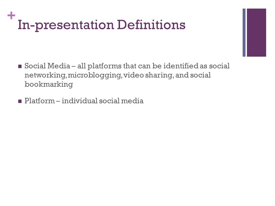 + In-presentation Definitions Social Media – all platforms that can be identified as social networking, microblogging, video sharing, and social bookm