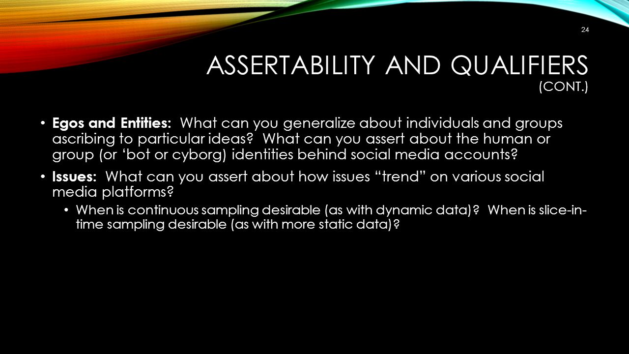 ASSERTABILITY AND QUALIFIERS (CONT.) Egos and Entities: What can you generalize about individuals and groups ascribing to particular ideas.