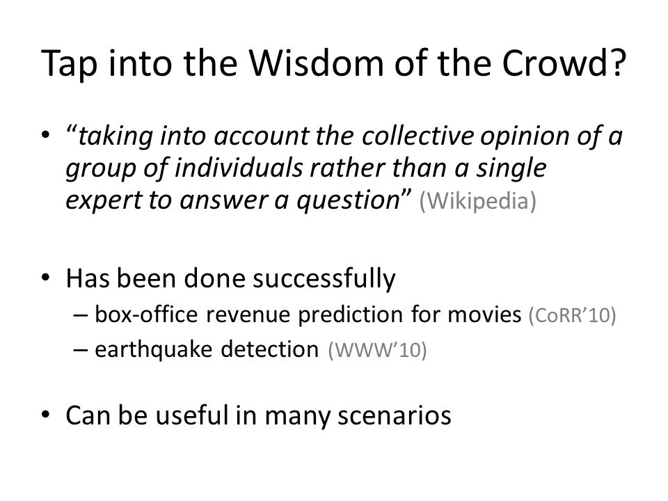 "Tap into the Wisdom of the Crowd? ""taking into account the collective opinion of a group of individuals rather than a single expert to answer a questi"
