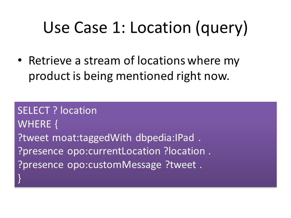 Use Case 1: Location SELECT .location WHERE { . tweet moat : taggedWith dbpedia : IPad.