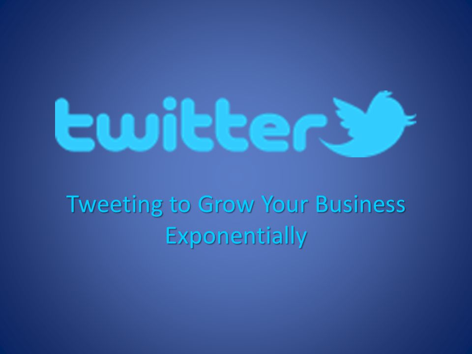 Tweeting to Grow Your Business Exponentially