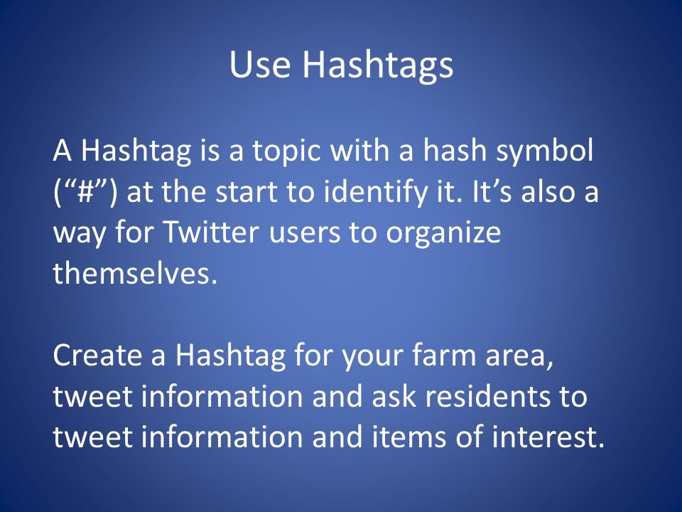 "Use Hashtags A Hashtag is a topic with a hash symbol (""#"") at the start to identify it. It's also a way for Twitter users to organize themselves. Crea"