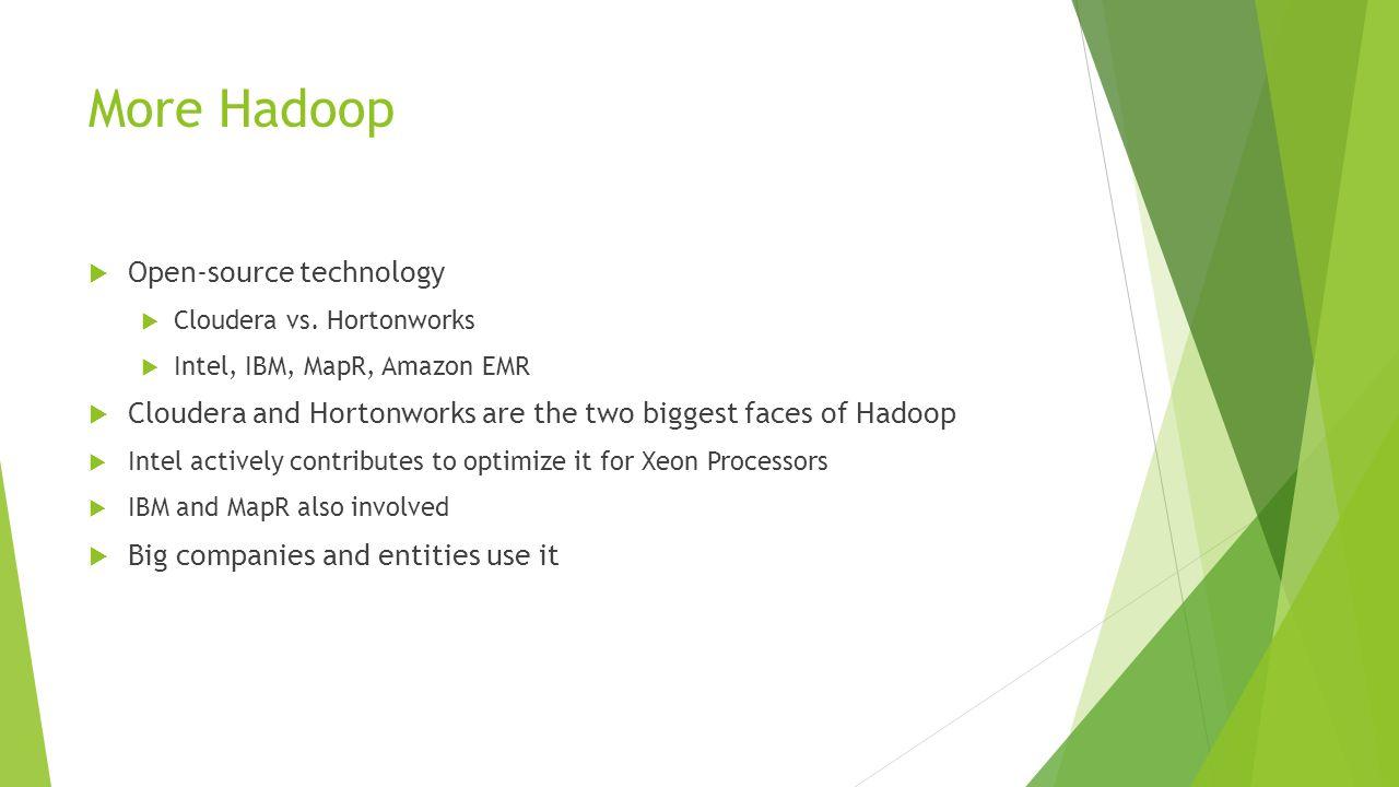 More Hadoop  Open-source technology  Cloudera vs.