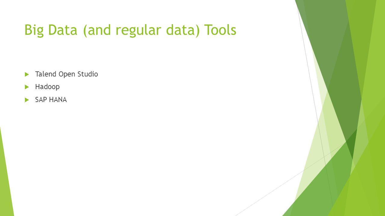 Big Data (and regular data) Tools  Talend Open Studio  Hadoop  SAP HANA