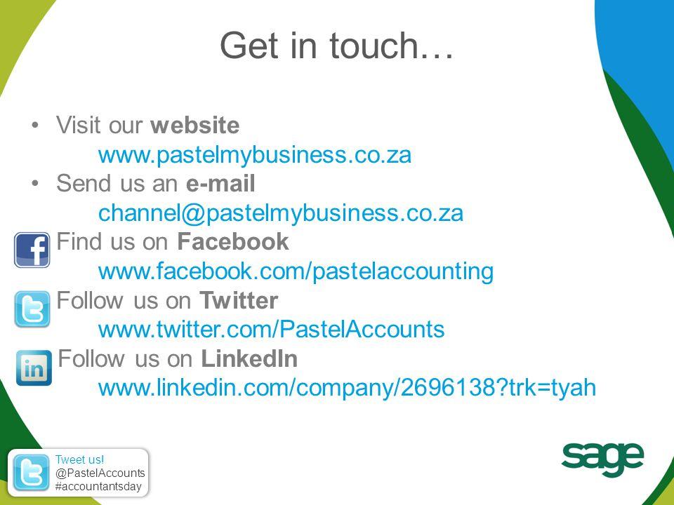 Visit our website www.pastelmybusiness.co.za Send us an e-mail channel@pastelmybusiness.co.za Find us on Facebook www.facebook.com/pastelaccounting Follow us on Twitter www.twitter.com/PastelAccounts Follow us on LinkedIn www.linkedin.com/company/2696138 trk=tyah Get in touch… Tweet us.