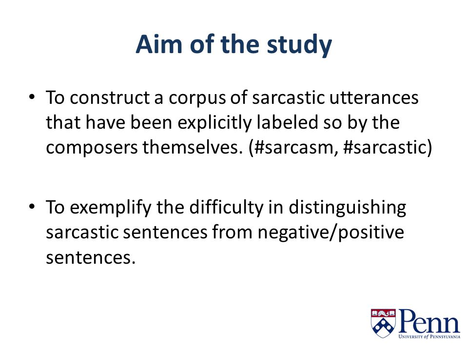 Aim of the study To construct a corpus of sarcastic utterances that have been explicitly labeled so by the composers themselves. (#sarcasm, #sarcastic