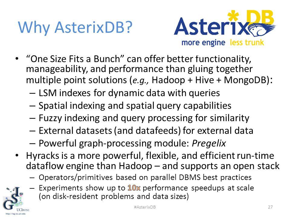 Why AsterixDB? 27#AsterixDB