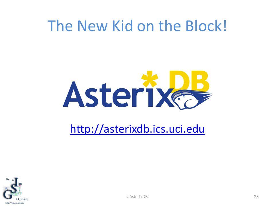 The New Kid on the Block! http://asterixdb.ics.uci.edu 28#AsterixDB