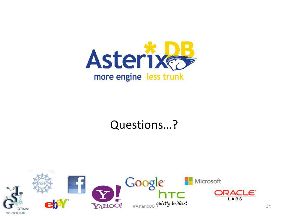 Questions…? 34 #AsterixDB