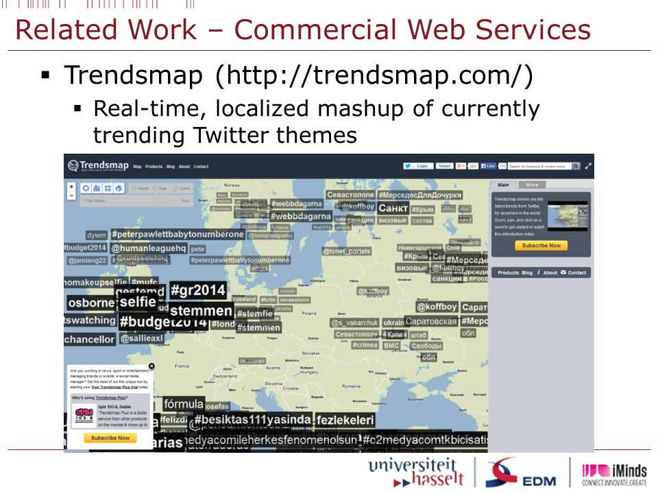 Related Work – Commercial Web Services  Trendsmap (http://trendsmap.com/)  Real-time, localized mashup of currently trending Twitter themes