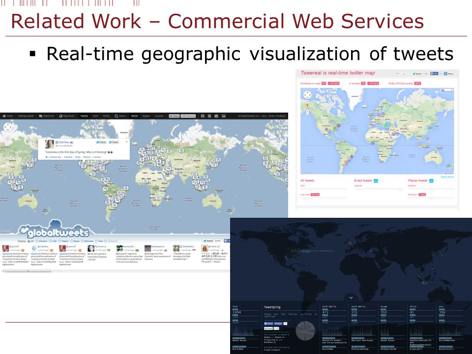 Related Work – Commercial Web Services  Real-time geographic visualization of tweets