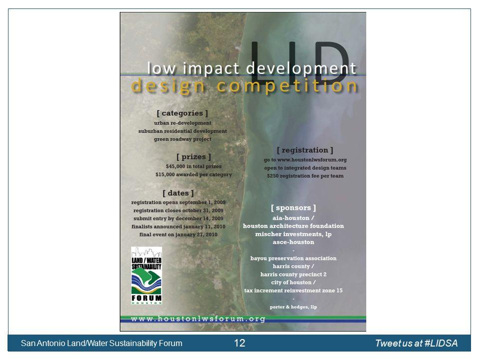 San Antonio Land/Water Sustainability Forum 12 Tweet us at #LIDSA