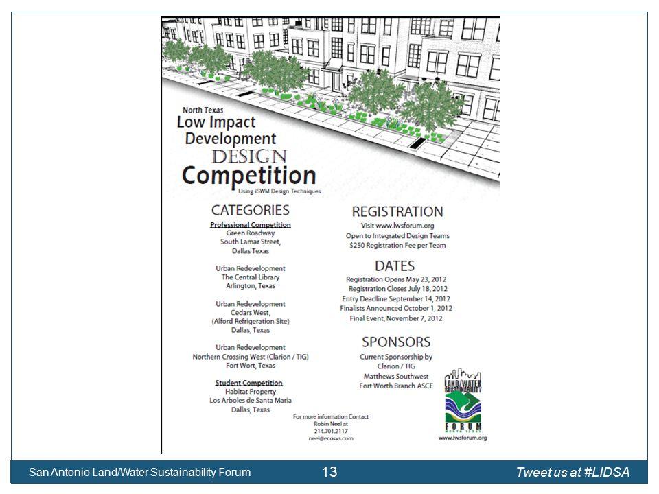 San Antonio Land/Water Sustainability Forum 13 Tweet us at #LIDSA