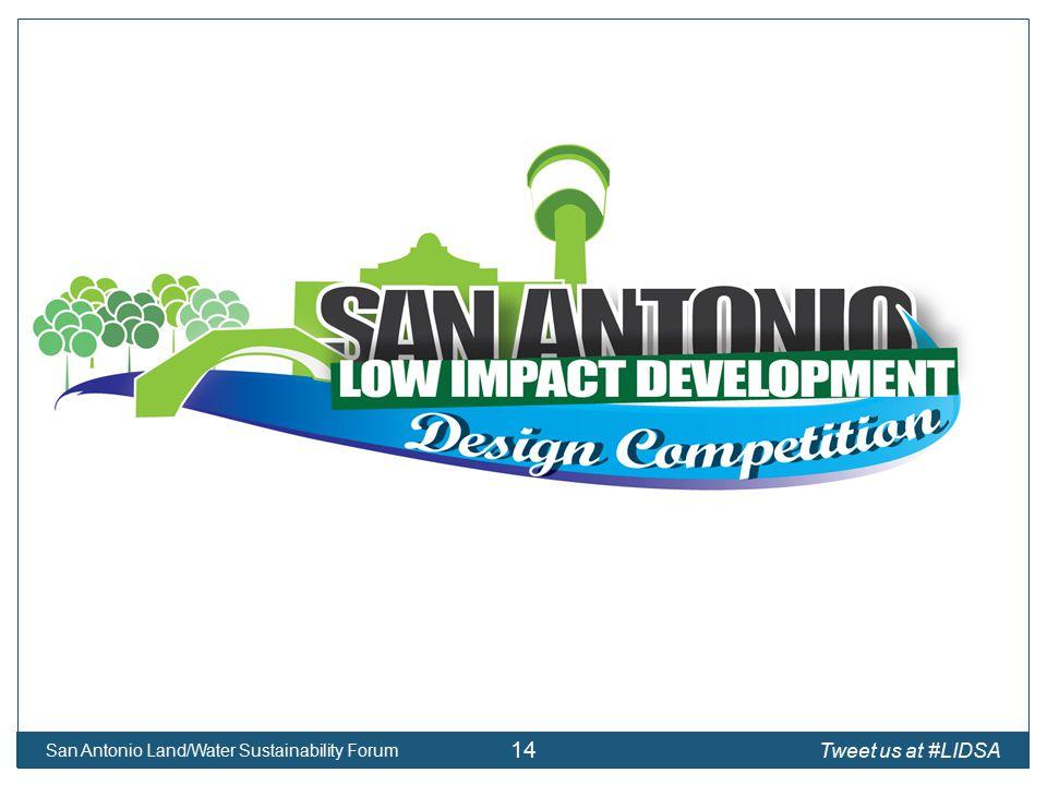 San Antonio Land/Water Sustainability Forum 14 Tweet us at #LIDSA