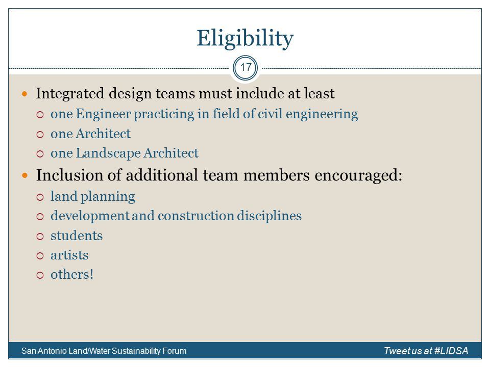 Eligibility Integrated design teams must include at least  one Engineer practicing in field of civil engineering  one Architect  one Landscape Architect Inclusion of additional team members encouraged:  land planning  development and construction disciplines  students  artists  others.