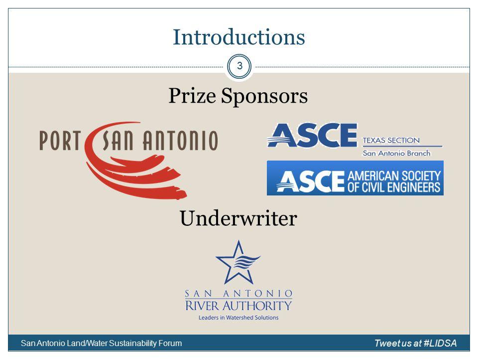 Introductions Prize Sponsors Underwriter San Antonio Land/Water Sustainability Forum 3 Tweet us at #LIDSA