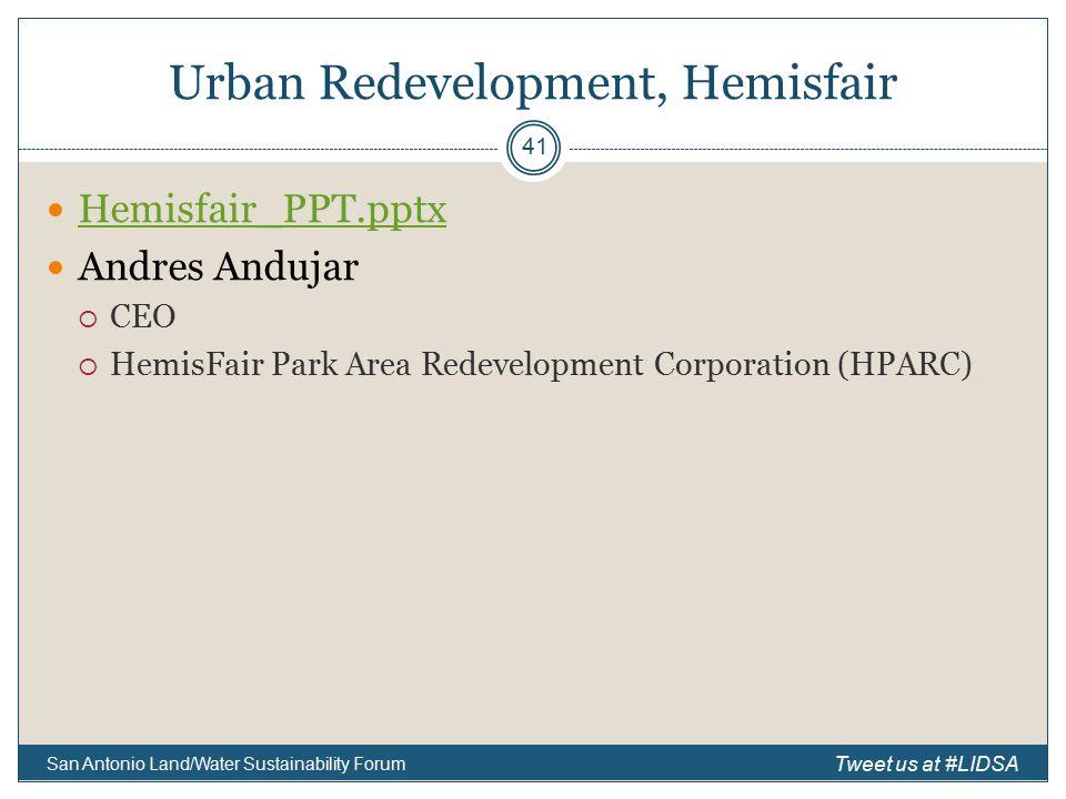 Urban Redevelopment, Hemisfair Hemisfair_PPT.pptx Andres Andujar  CEO  HemisFair Park Area Redevelopment Corporation (HPARC) San Antonio Land/Water Sustainability Forum 41 Tweet us at #LIDSA