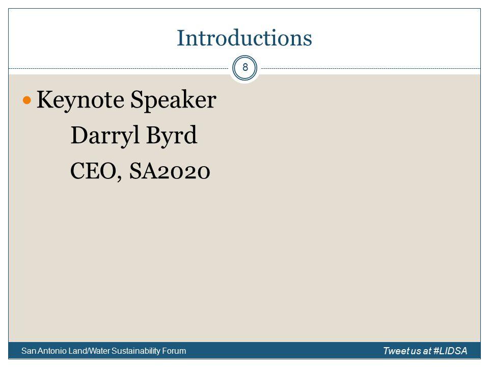 Introductions Keynote Speaker Darryl Byrd CEO, SA2020 San Antonio Land/Water Sustainability Forum 8 Tweet us at #LIDSA