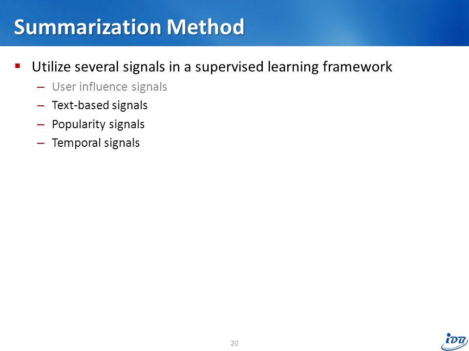 Summarization Method  Utilize several signals in a supervised learning framework – User influence signals – Text-based signals – Popularity signals –