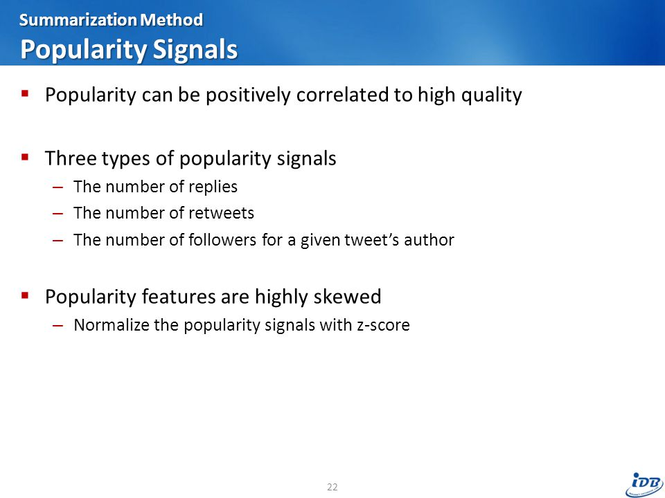 Summarization Method Popularity Signals  Popularity can be positively correlated to high quality  Three types of popularity signals – The number of