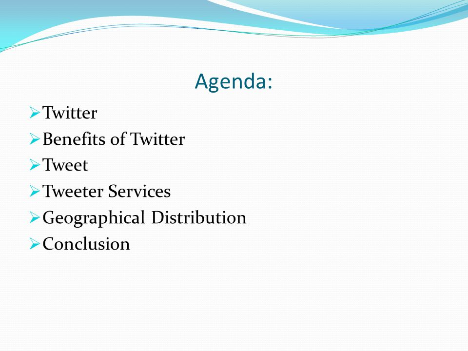Agenda:  Twitter  Benefits of Twitter  Tweet  Tweeter Services  Geographical Distribution  Conclusion