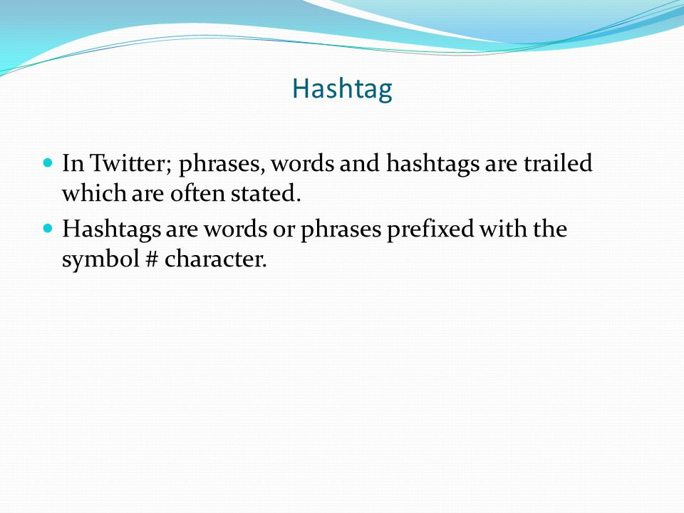 Hashtag In Twitter; phrases, words and hashtags are trailed which are often stated.
