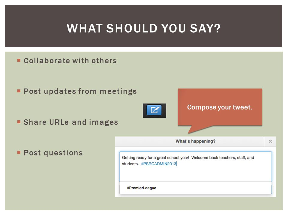  Collaborate with others  Post updates from meetings  Share URLs and images  Post questions WHAT SHOULD YOU SAY.