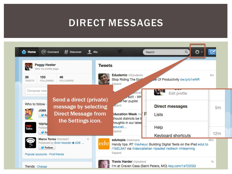 DIRECT MESSAGES Send a direct (private) message by selecting Direct Message from the Settings icon.