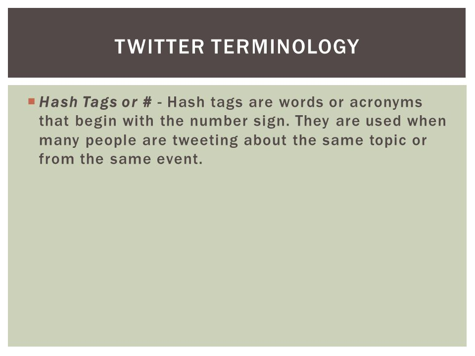  Hash Tags or # - Hash tags are words or acronyms that begin with the number sign.