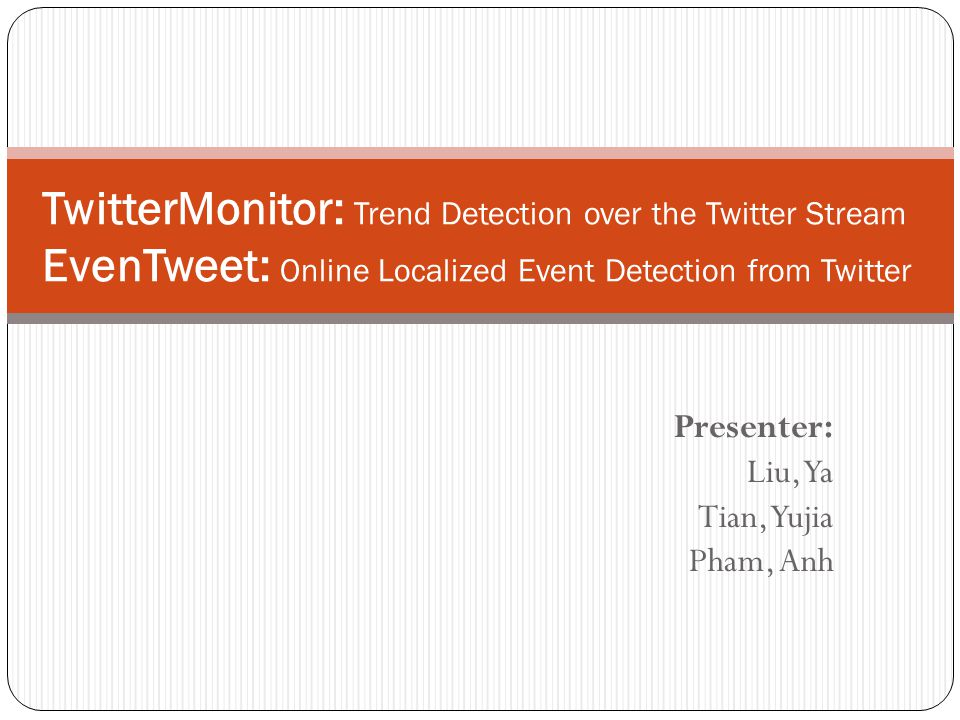 Michael Mathioudakis, Nick Koudas TwitterMoniter: Trend Detection over the Twitter Stream