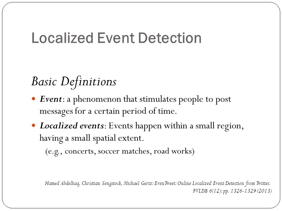 Localized Event Detection Basic Definitions Event: a phenomenon that stimulates people to post messages for a certain period of time.