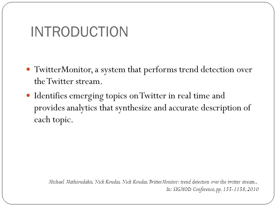 INTRODUCTION TwitterMonitor, a system that performs trend detection over the Twitter stream.