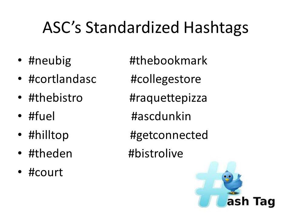 ASC's Standardized Hashtags #neubig #thebookmark #cortlandasc #collegestore #thebistro #raquettepizza #fuel #ascdunkin #hilltop #getconnected #theden #bistrolive #court