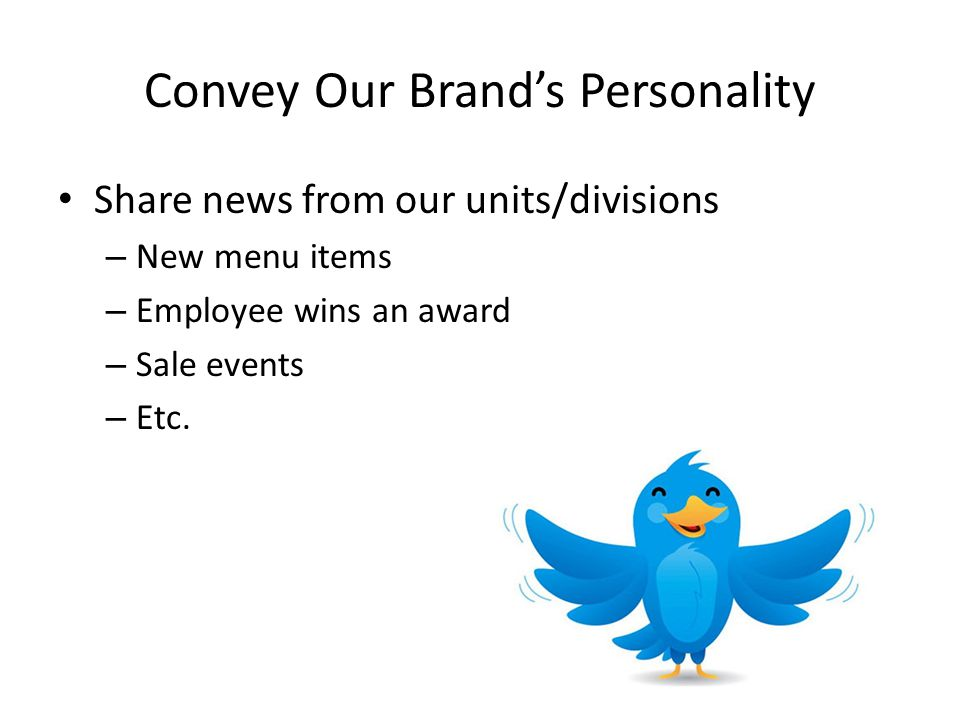 Convey Our Brand's Personality Share news from our units/divisions – New menu items – Employee wins an award – Sale events – Etc.