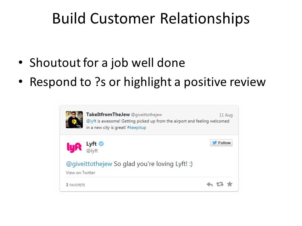 Build Customer Relationships Shoutout for a job well done Respond to ?s or highlight a positive review