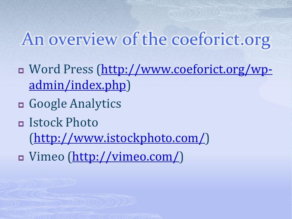  Word Press (http://www.coeforict.org/wp- admin/index.php)http://www.coeforict.org/wp- admin/index.php  Google Analytics  Istock Photo (http://www.istockphoto.com/)http://www.istockphoto.com/  Vimeo (http://vimeo.com/)http://vimeo.com/