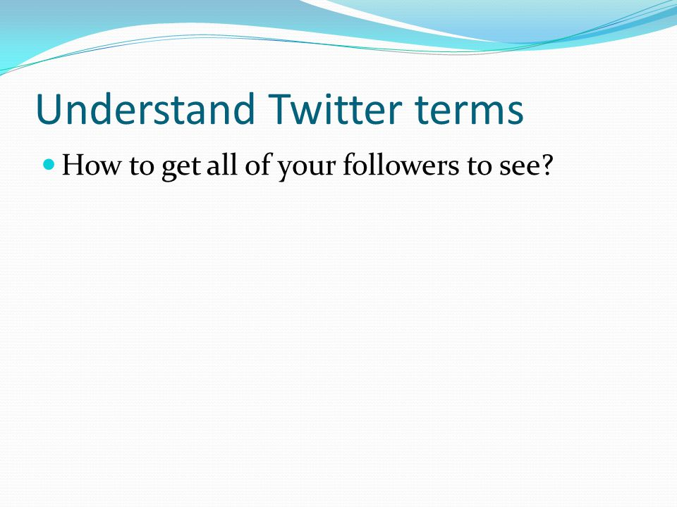 Understand Twitter terms Place a period before @username.