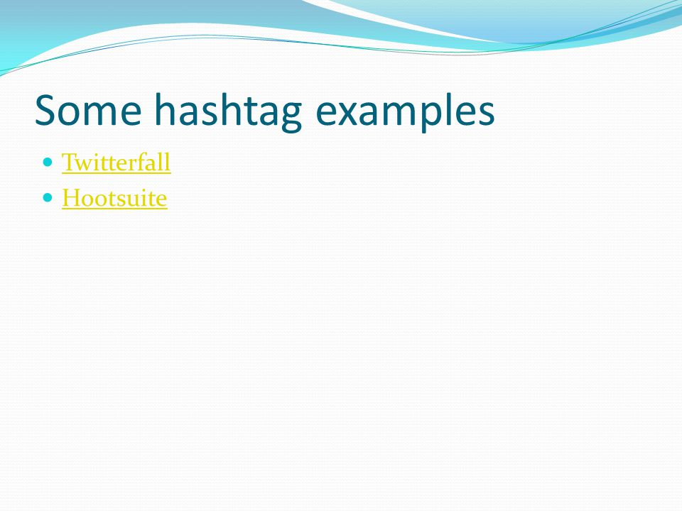 Some hashtag examples Twitterfall Hootsuite