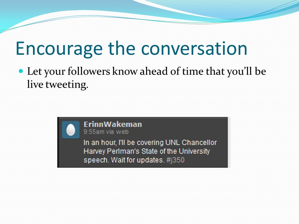 Encourage the conversation Let your followers know ahead of time that you'll be live tweeting.