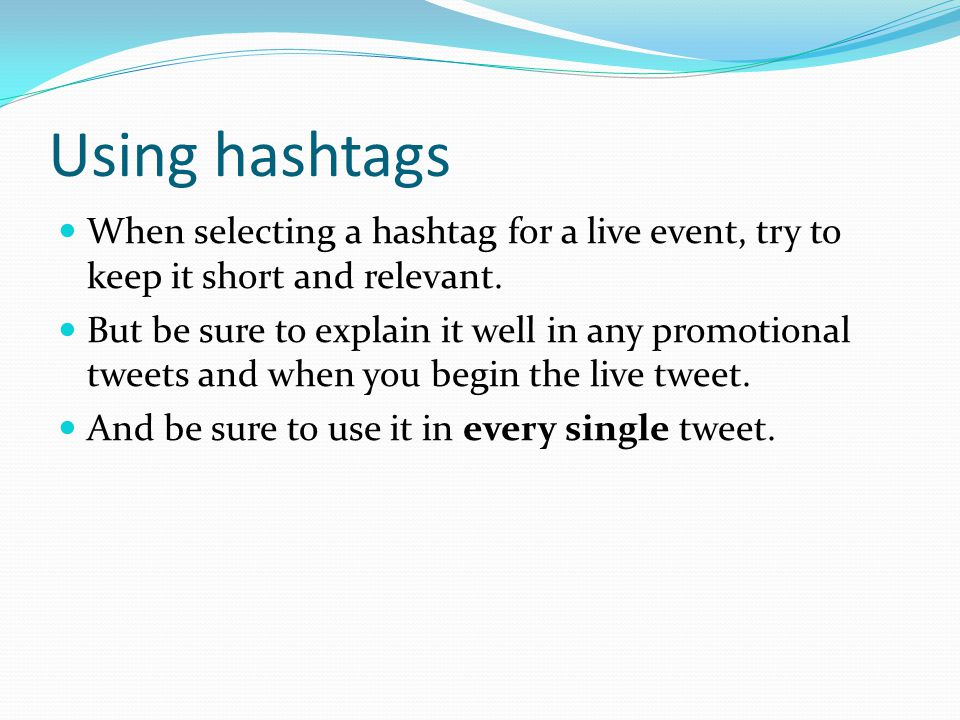 Using hashtags When selecting a hashtag for a live event, try to keep it short and relevant. But be sure to explain it well in any promotional tweets
