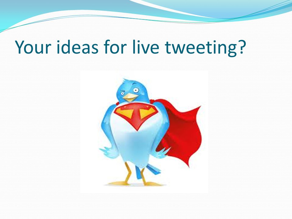 Your ideas for live tweeting?