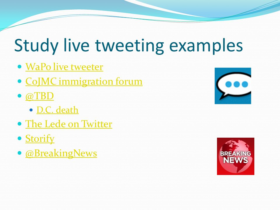 Study live tweeting examples WaPo live tweeter CoJMC immigration forum @TBD D.C. death The Lede on Twitter Storify @BreakingNews