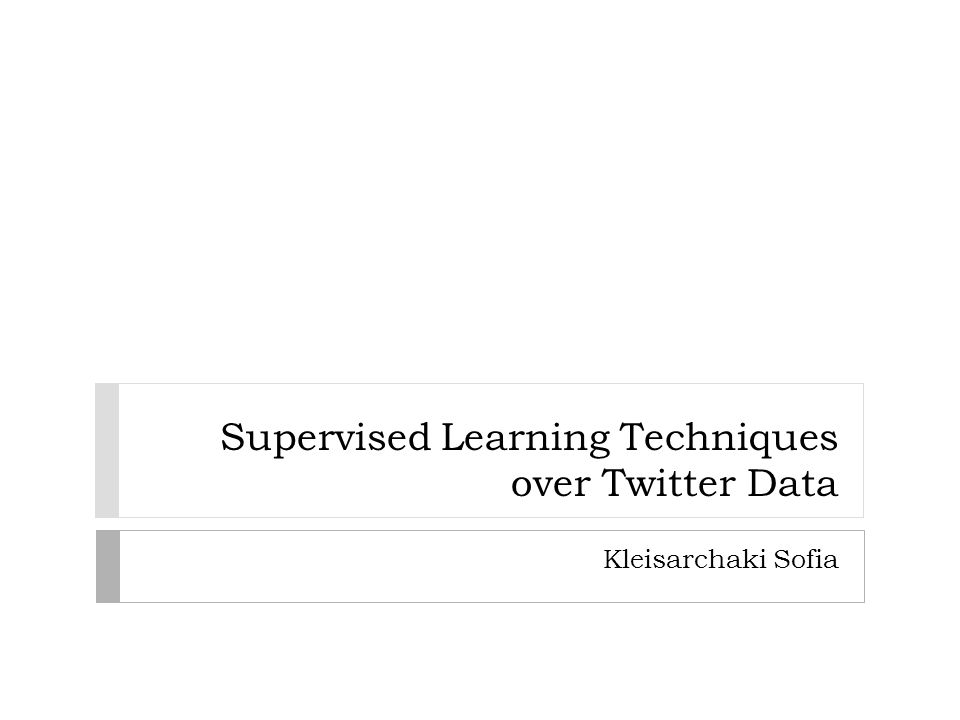 Supervised Learning Techniques over Twitter Data Kleisarchaki Sofia