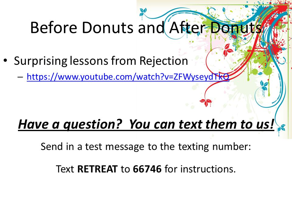Before Donuts and After Donuts Surprising lessons from Rejection – https://www.youtube.com/watch v=ZFWyseydTkQ https://www.youtube.com/watch v=ZFWyseydTkQ Have a question.