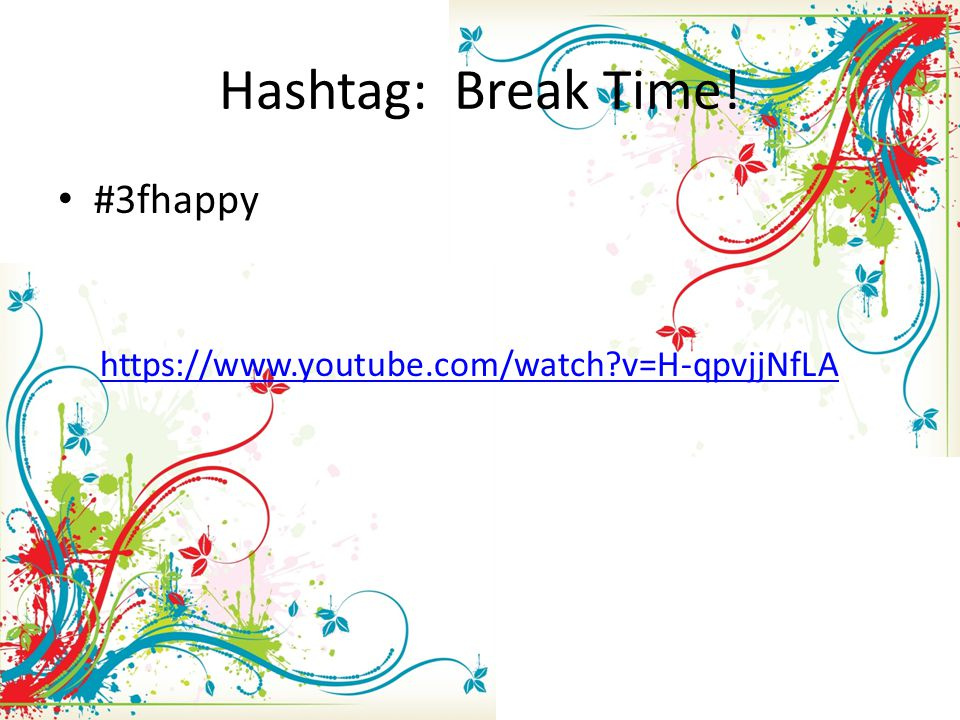 Hashtag: Break Time! #3fhappy https://www.youtube.com/watch v=H-qpvjjNfLA